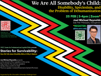 """Joel Michael Reynolds, """"We Are All Somebody's Child: Disability, Speciesism, and the Problem of Dehumanization"""""""